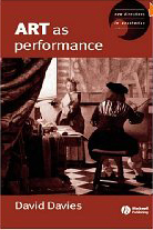 David Davies, Art as Performance, Blackwell publishing, 2004.